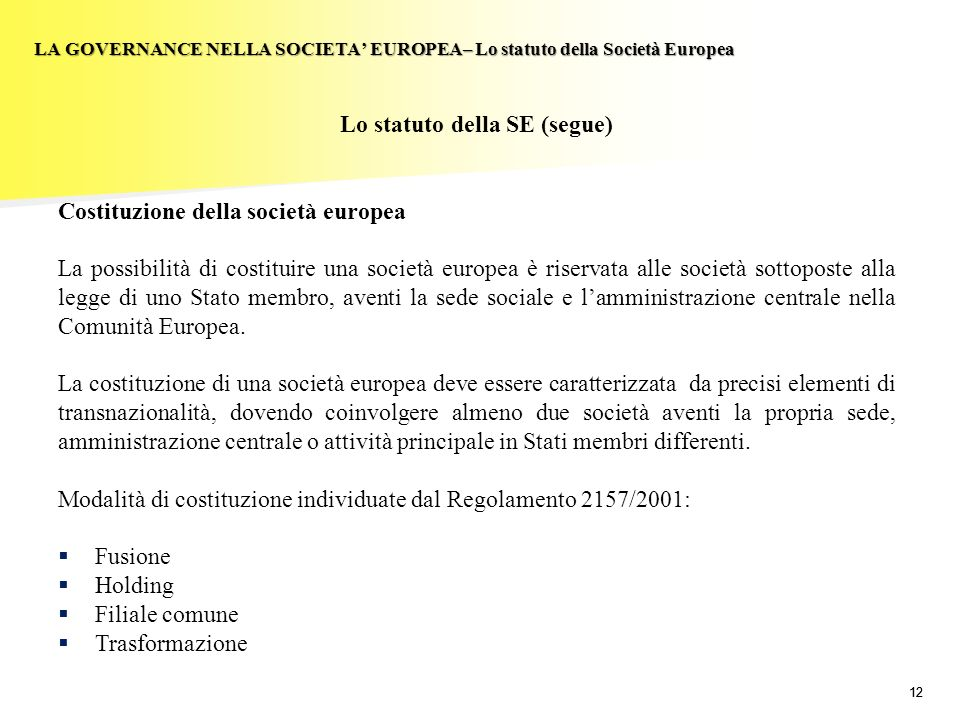 12 LA GOVERNANCE NELLA SOCIETA EUROPEA– Lo statuto della Società Europea Lo statuto della SE (segue) Costituzione della società europea La possibilità