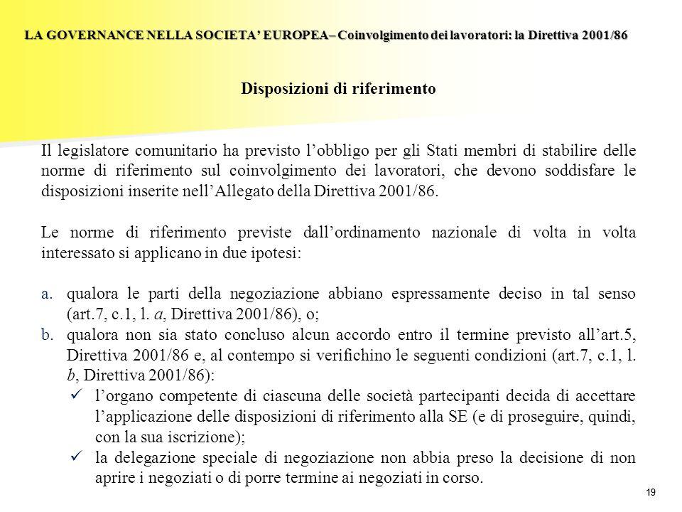 19 LA GOVERNANCE NELLA SOCIETA EUROPEA– Coinvolgimento dei lavoratori: la Direttiva 2001/86 Disposizioni di riferimento Il legislatore comunitario ha