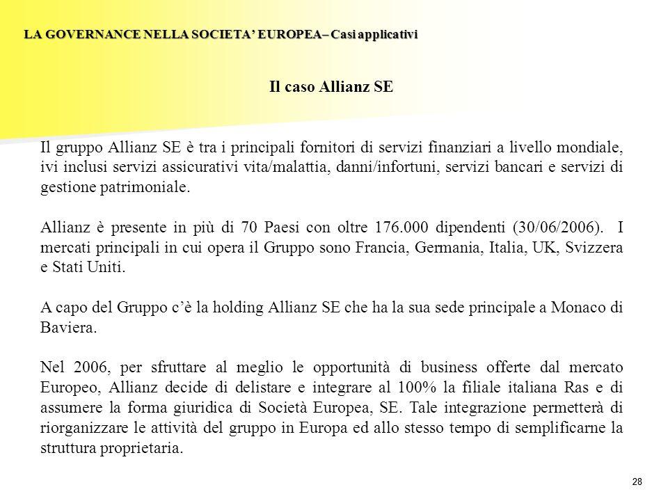 28 LA GOVERNANCE NELLA SOCIETA EUROPEA– Casi applicativi Il caso Allianz SE Il gruppo Allianz SE è tra i principali fornitori di servizi finanziari a