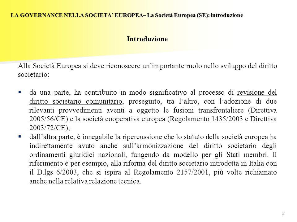 33 LA GOVERNANCE NELLA SOCIETA EUROPEA– La Società Europea (SE): introduzione Introduzione Alla Società Europea si deve riconoscere unimportante ruolo