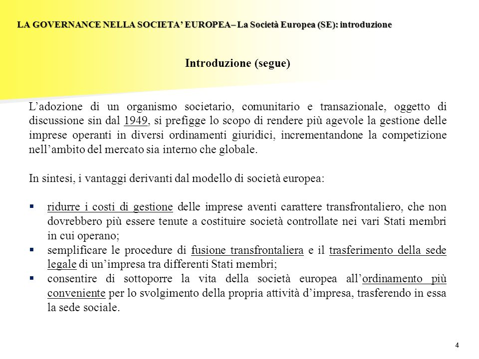 44 LA GOVERNANCE NELLA SOCIETA EUROPEA– La Società Europea (SE): introduzione Introduzione (segue) Ladozione di un organismo societario, comunitario e