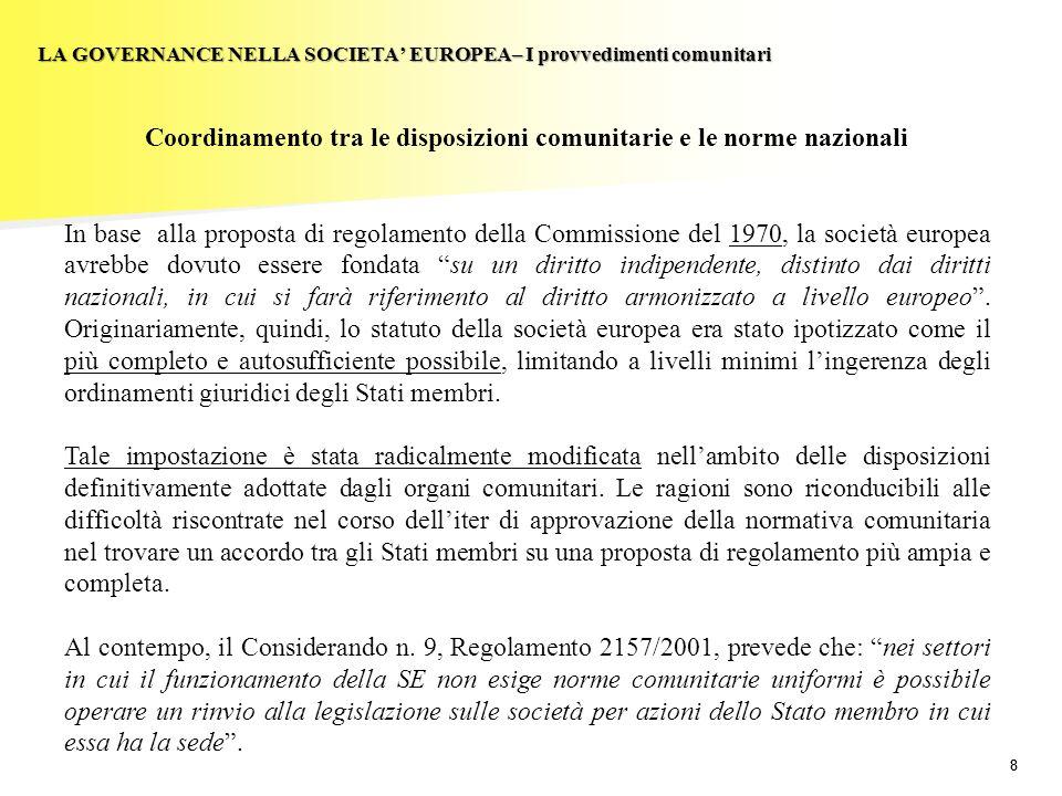 19 LA GOVERNANCE NELLA SOCIETA EUROPEA– Coinvolgimento dei lavoratori: la Direttiva 2001/86 Disposizioni di riferimento Il legislatore comunitario ha previsto lobbligo per gli Stati membri di stabilire delle norme di riferimento sul coinvolgimento dei lavoratori, che devono soddisfare le disposizioni inserite nellAllegato della Direttiva 2001/86.