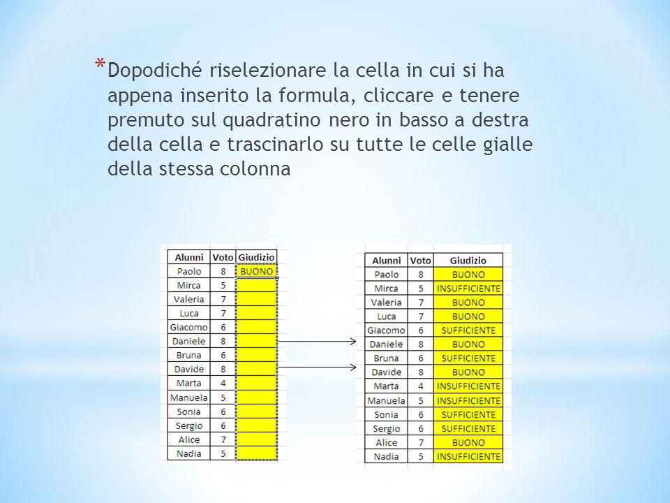 * Per esempio nella prima cella della colonna in giallo, dopo avere aperto la finestra inserire in: 1. TEST: (prima cella VOTO)<6; 2. SE_VERO: INSUFFI