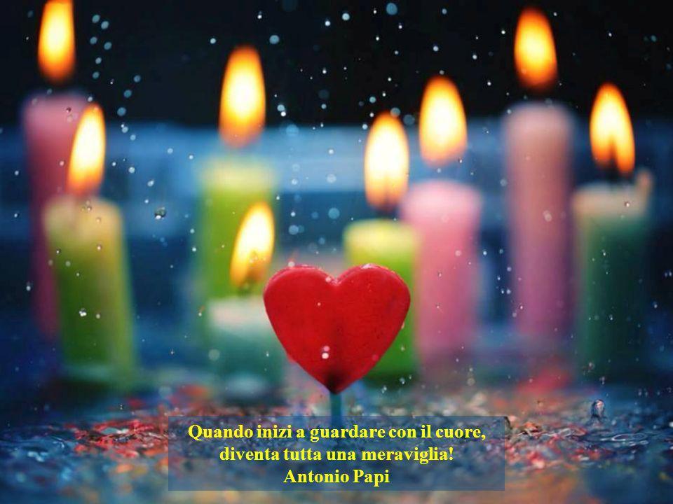 Chi possiede un cuore grande, ha sempre un'anima meravigliosa. Paola Felice
