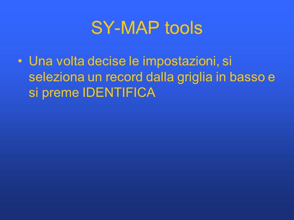 SY-MAP tools Una volta decise le impostazioni, si seleziona un record dalla griglia in basso e si preme IDENTIFICA