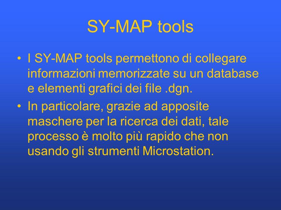 SY-MAP tools I SY-MAP tools permettono di collegare informazioni memorizzate su un database e elementi grafici dei file.dgn. In particolare, grazie ad