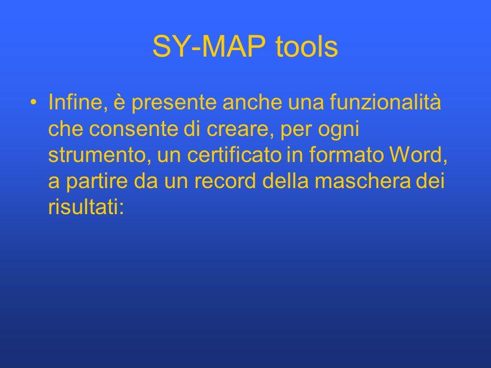 SY-MAP tools Infine, è presente anche una funzionalità che consente di creare, per ogni strumento, un certificato in formato Word, a partire da un record della maschera dei risultati: