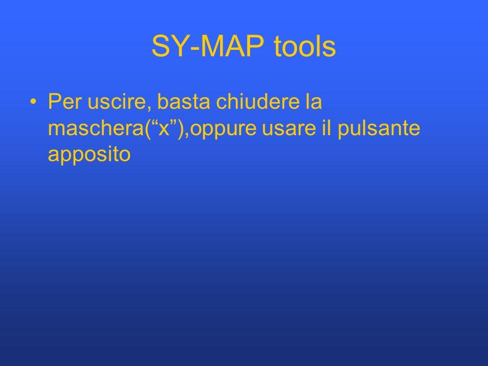 SY-MAP tools Per uscire, basta chiudere la maschera(x),oppure usare il pulsante apposito