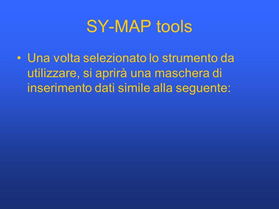SY-MAP tools Una volta selezionato lo strumento da utilizzare, si aprirà una maschera di inserimento dati simile alla seguente: