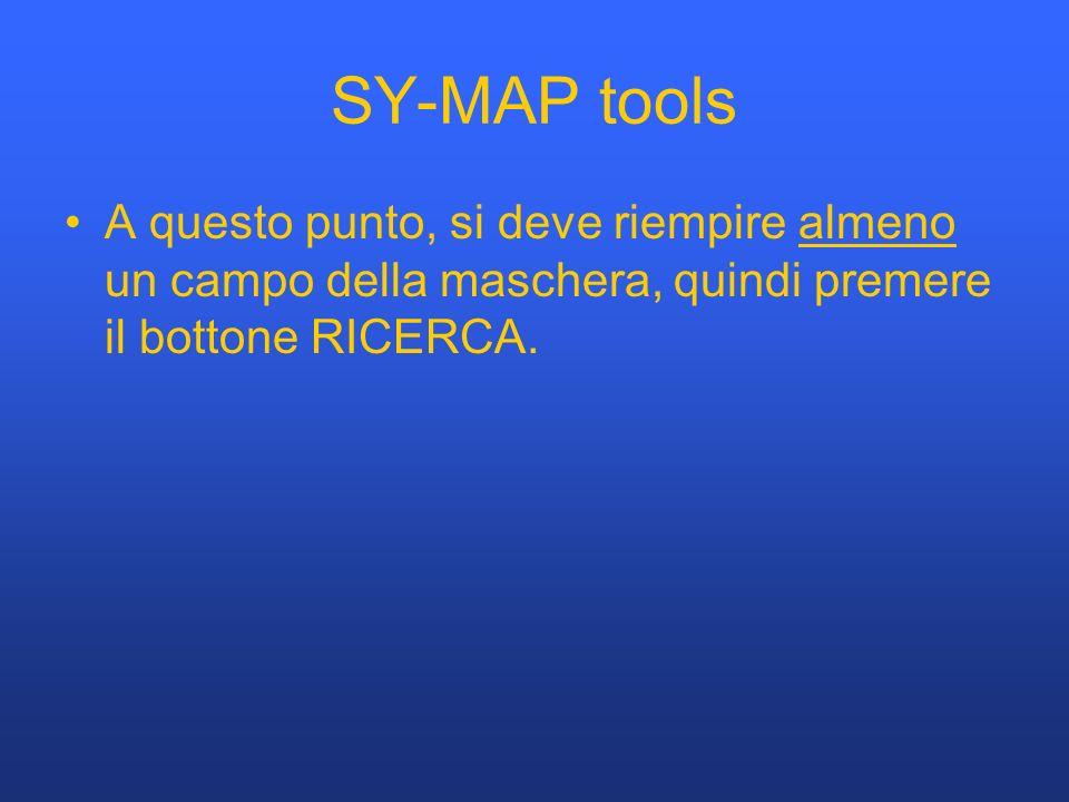SY-MAP tools A questo punto, si deve riempire almeno un campo della maschera, quindi premere il bottone RICERCA.