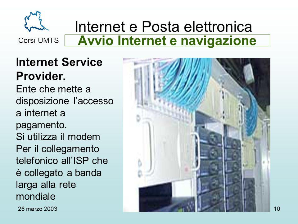 Internet e Posta elettronica Corsi UMTS 26 marzo 200310 Avvio Internet e navigazione Internet Service Provider.
