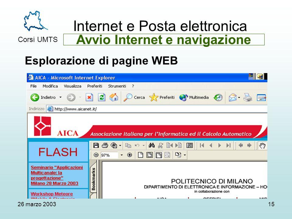 Internet e Posta elettronica Corsi UMTS 26 marzo 200315 Esplorazione di pagine WEB Avvio Internet e navigazione