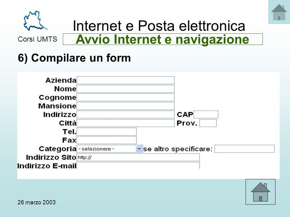 Internet e Posta elettronica Corsi UMTS 26 marzo 200318 6) Compilare un form Avvio Internet e navigazione