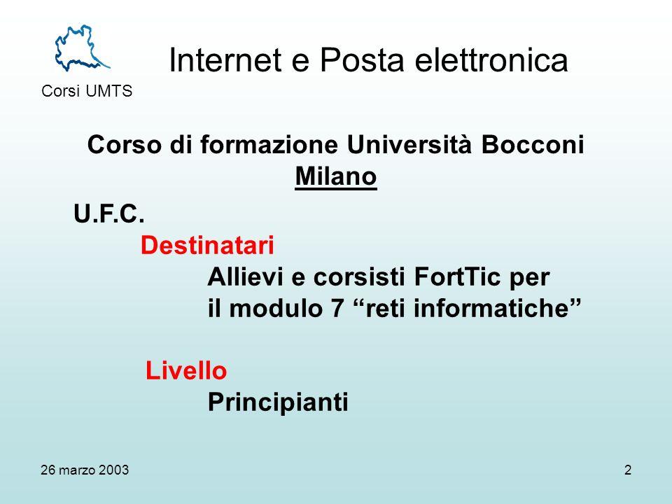 Internet e Posta elettronica Corsi UMTS 26 marzo 20032 Corso di formazione Università Bocconi Milano U.F.C.