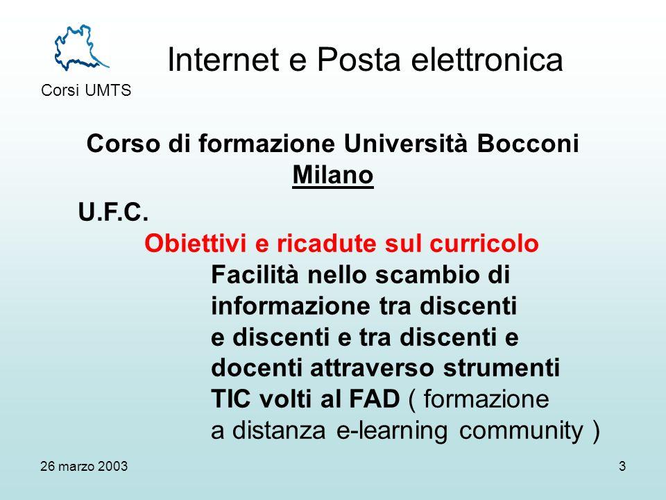 Internet e Posta elettronica Corsi UMTS 26 marzo 20033 Corso di formazione Università Bocconi Milano U.F.C.