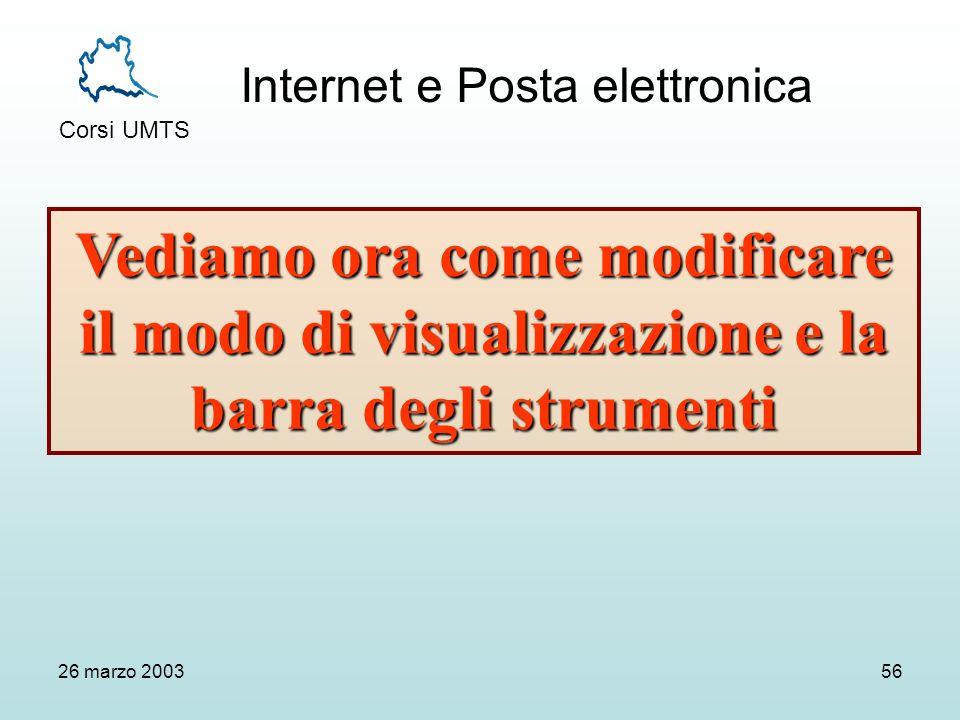 Internet e Posta elettronica Corsi UMTS 26 marzo 200356 Vediamo ora come modificare il modo di visualizzazione e la barra degli strumenti
