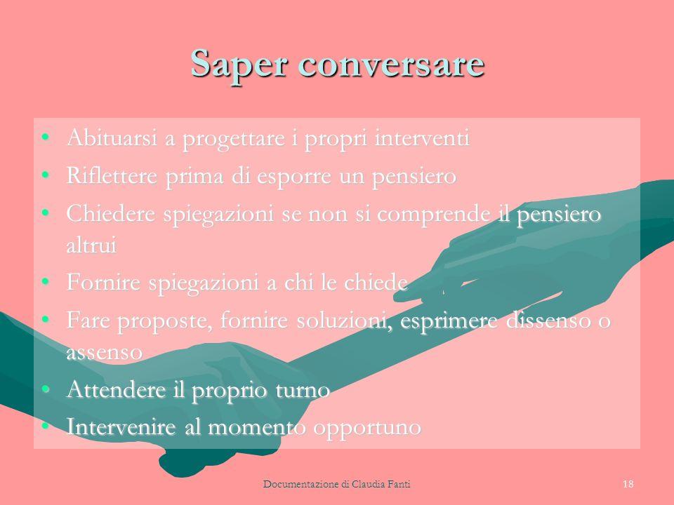Documentazione di Claudia Fanti18 Saper conversare Abituarsi a progettare i propri interventiAbituarsi a progettare i propri interventi Riflettere pri