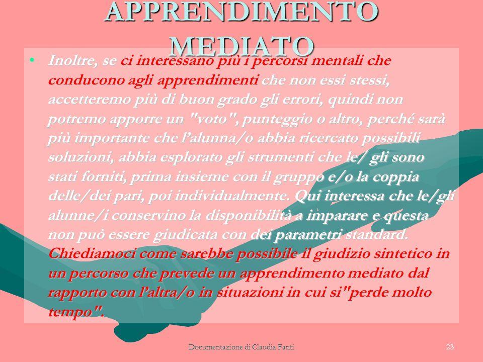 Documentazione di Claudia Fanti23 APPRENDIMENTO MEDIATO Inoltre, se ci interessano più i percorsi mentali che conducono agli apprendimenti che non ess