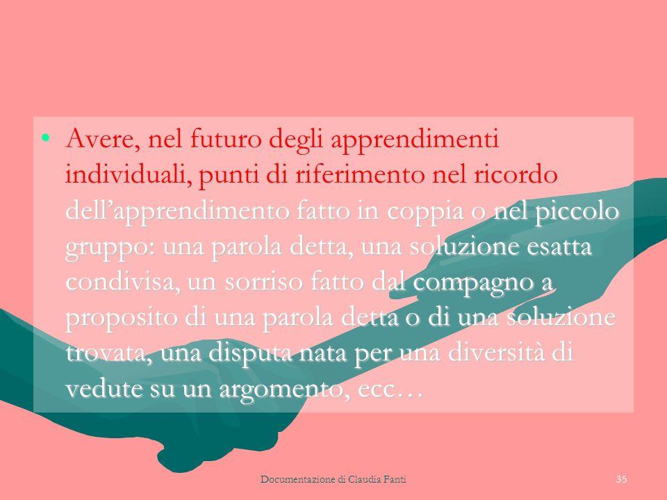 Documentazione di Claudia Fanti35 Avere, nel futuro degli apprendimenti individuali, punti di riferimento nel ricordo dellapprendimento fatto in coppi