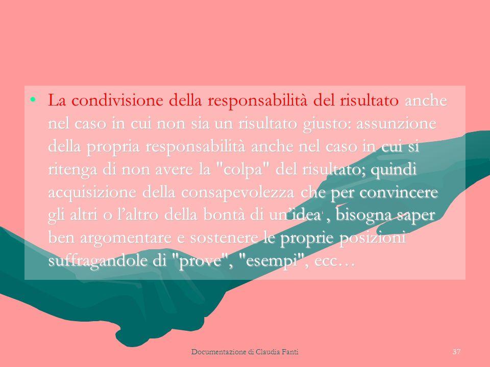 Documentazione di Claudia Fanti37 La condivisione della responsabilità del risultato anche nel caso in cui non sia un risultato giusto: assunzione del