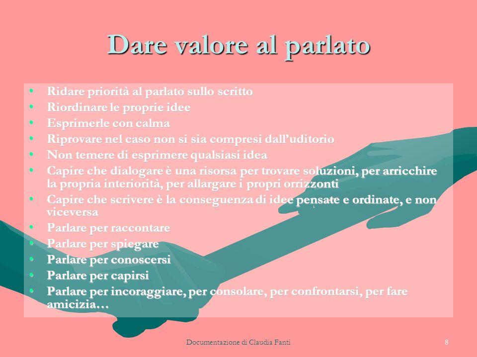 Documentazione di Claudia Fanti8 Dare valore al parlato Ridare priorità al parlato sullo scrittoRidare priorità al parlato sullo scritto Riordinare le