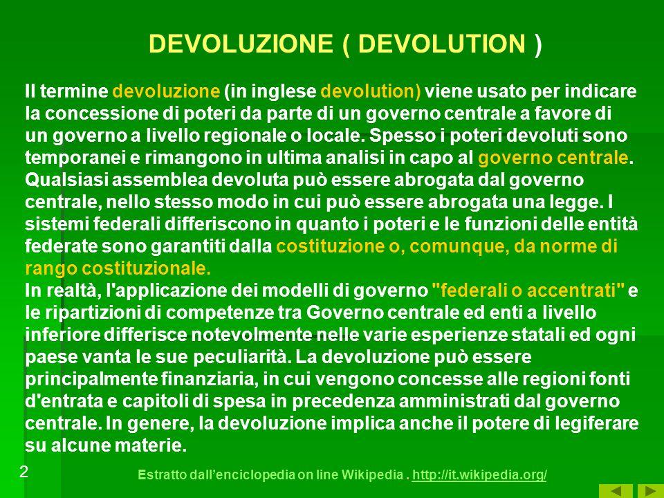 Il termine devoluzione (in inglese devolution) viene usato per indicare la concessione di poteri da parte di un governo centrale a favore di un governo a livello regionale o locale.
