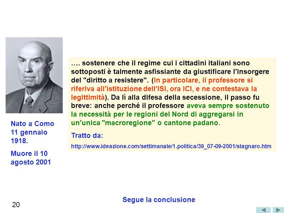 Nato a Como 11 gennaio 1918. Muore il 10 agosto 2001 …. sostenere che il regime cui i cittadini italiani sono sottoposti è talmente asfissiante da giu