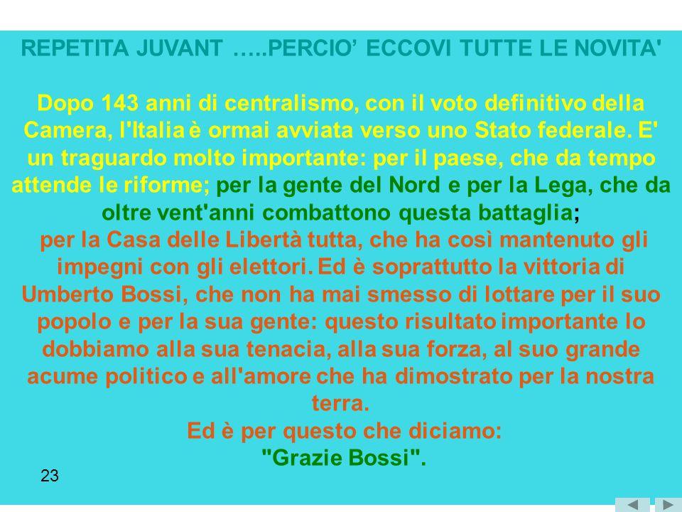 REPETITA JUVANT …..PERCIO ECCOVI TUTTE LE NOVITA Dopo 143 anni di centralismo, con il voto definitivo della Camera, l Italia è ormai avviata verso uno Stato federale.