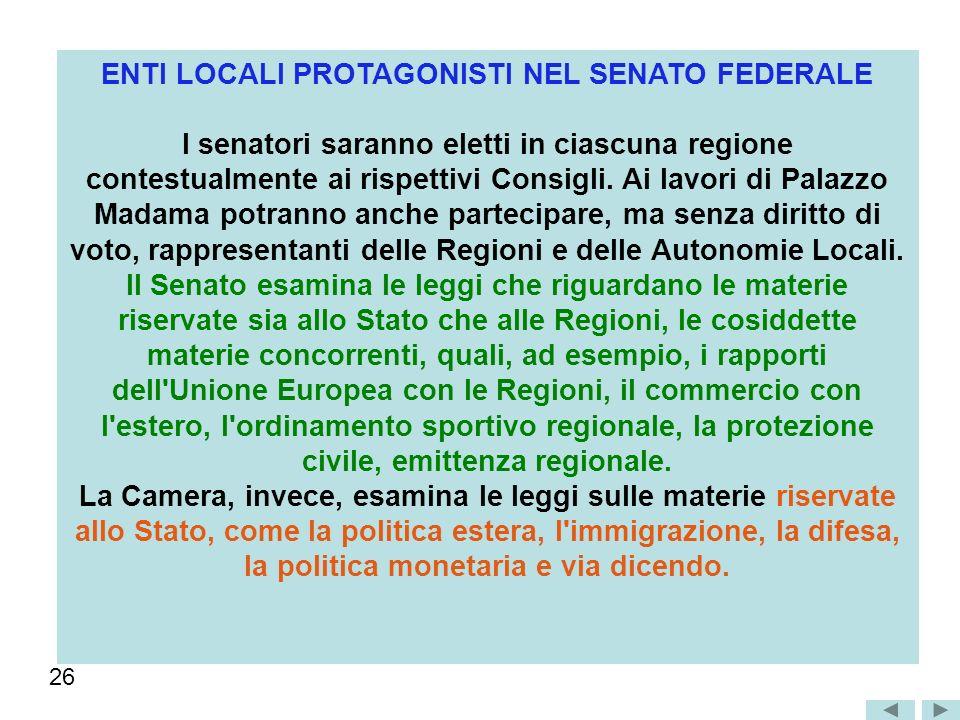 ENTI LOCALI PROTAGONISTI NEL SENATO FEDERALE I senatori saranno eletti in ciascuna regione contestualmente ai rispettivi Consigli.
