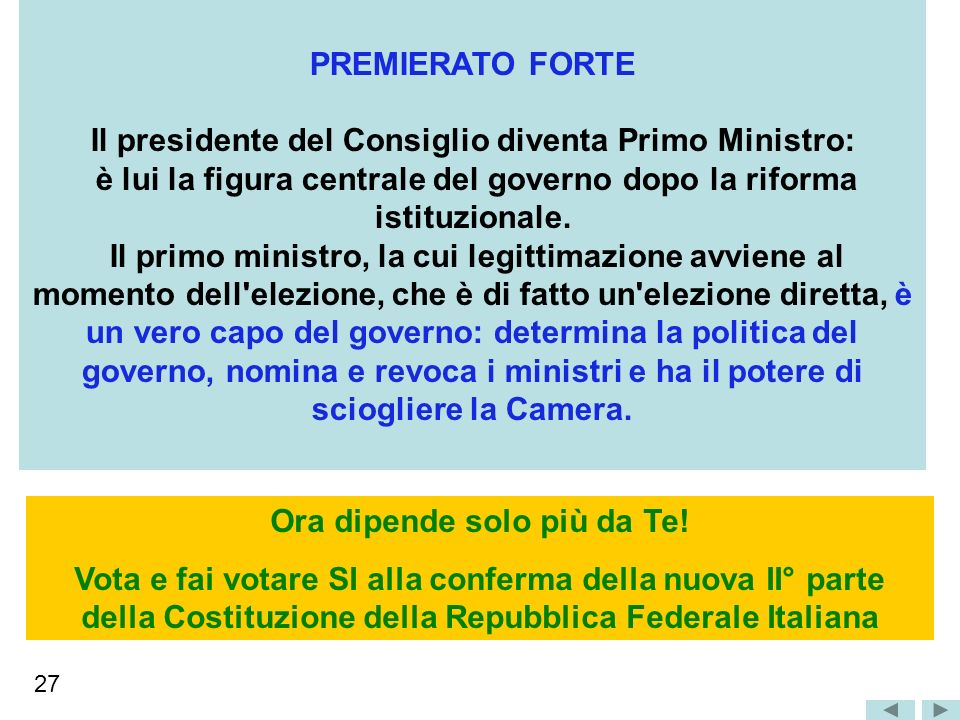 PREMIERATO FORTE Il presidente del Consiglio diventa Primo Ministro: è lui la figura centrale del governo dopo la riforma istituzionale.