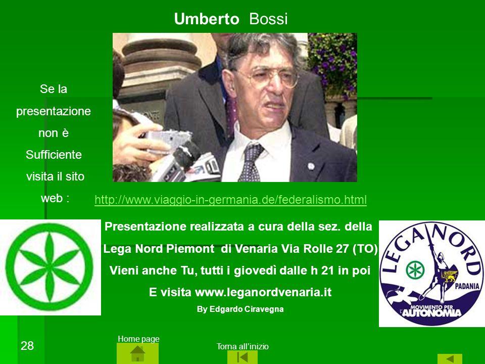 Umberto Bossi Presentazione realizzata a cura della sez. della Lega Nord Piemont di Venaria Via Rolle 27 (TO) Vieni anche Tu, tutti i giovedì dalle h