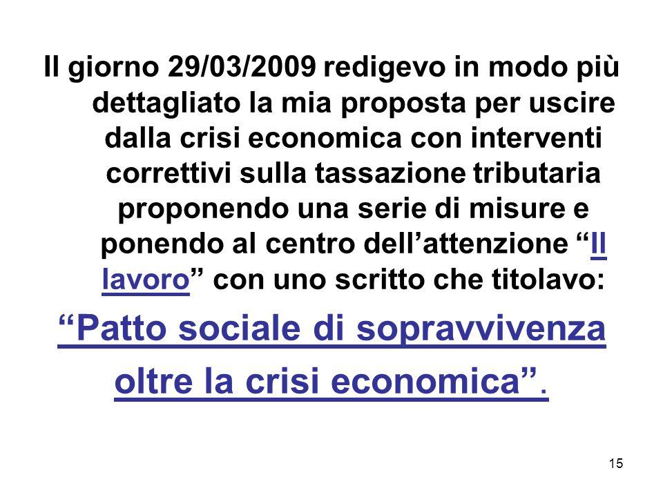 15 Il giorno 29/03/2009 redigevo in modo più dettagliato la mia proposta per uscire dalla crisi economica con interventi correttivi sulla tassazione t