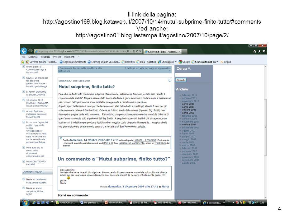 4 Il link della pagina: http://agostino169.blog.kataweb.it/2007/10/14/mutui-subprime-finito-tutto/#comments Vedi anche: http://agostino01.blog.lastamp