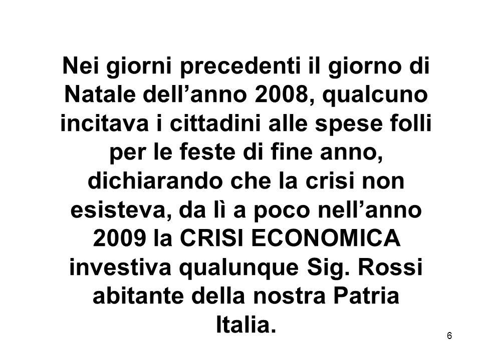 7 La crisi che si sarebbe manifestata anche in Italia fu quindi prevista anche senza indicarne il periodo esatto e la dimensione, ma poi inizialmente fu completamente ignorata.