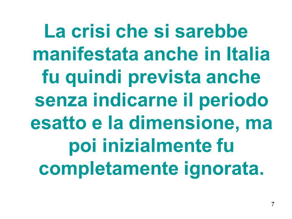 7 La crisi che si sarebbe manifestata anche in Italia fu quindi prevista anche senza indicarne il periodo esatto e la dimensione, ma poi inizialmente