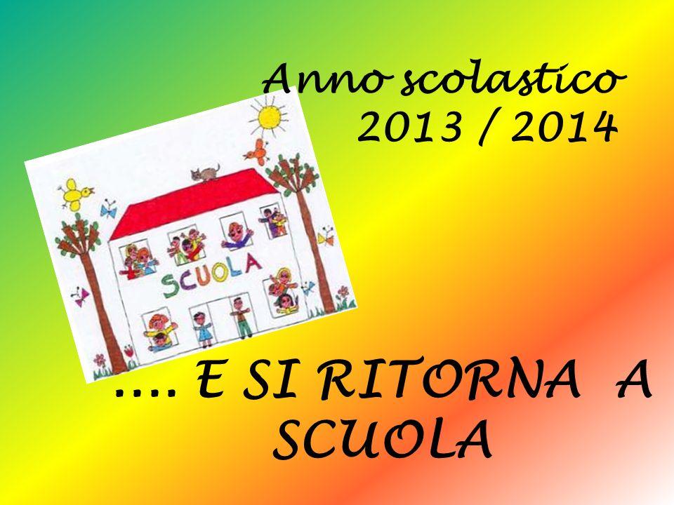 .... E SI RITORNA A SCUOLA Anno scolastico 2013 / 2014