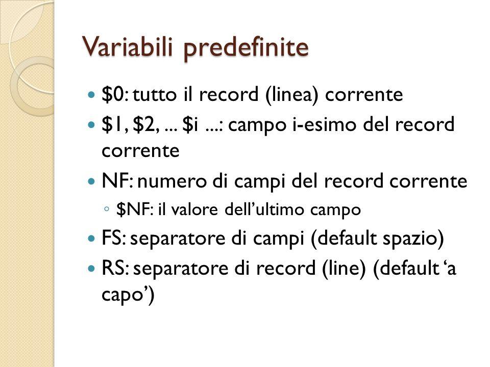 Variabili predefinite $0: tutto il record (linea) corrente $1, $2,... $i...: campo i-esimo del record corrente NF: numero di campi del record corrente