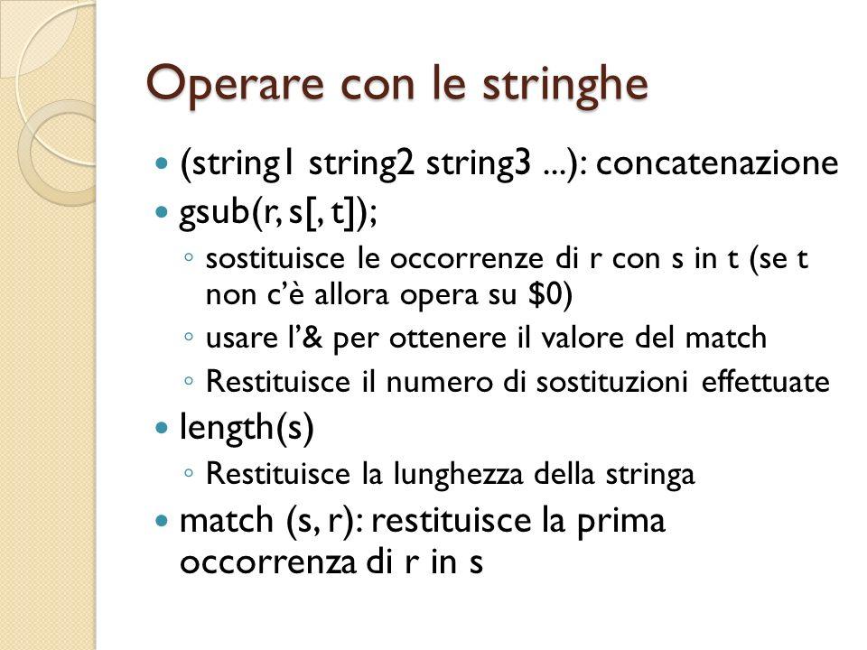 Operare con le stringhe (string1 string2 string3...): concatenazione gsub(r, s[, t]); sostituisce le occorrenze di r con s in t (se t non cè allora op