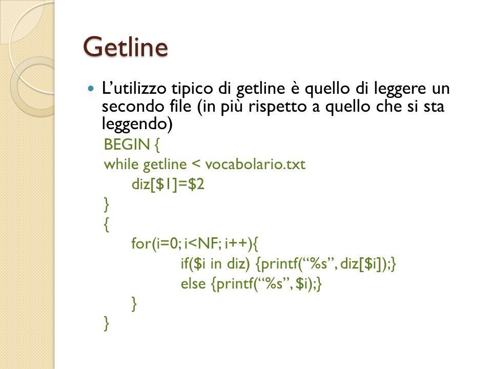 Getline Lutilizzo tipico di getline è quello di leggere un secondo file (in più rispetto a quello che si sta leggendo) BEGIN { while getline < vocabol