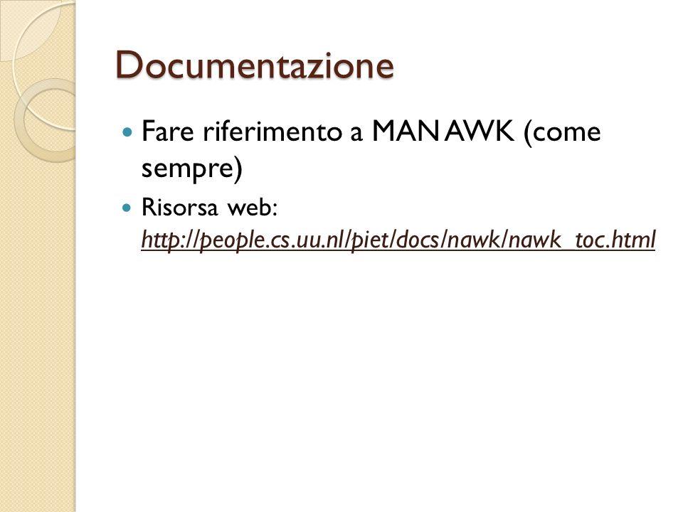 Documentazione Fare riferimento a MAN AWK (come sempre) Risorsa web: http://people.cs.uu.nl/piet/docs/nawk/nawk_toc.html