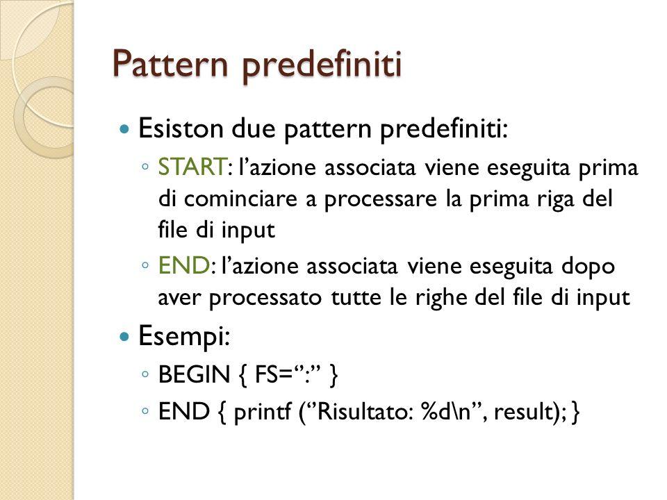 Pattern predefiniti Esiston due pattern predefiniti: START: lazione associata viene eseguita prima di cominciare a processare la prima riga del file d