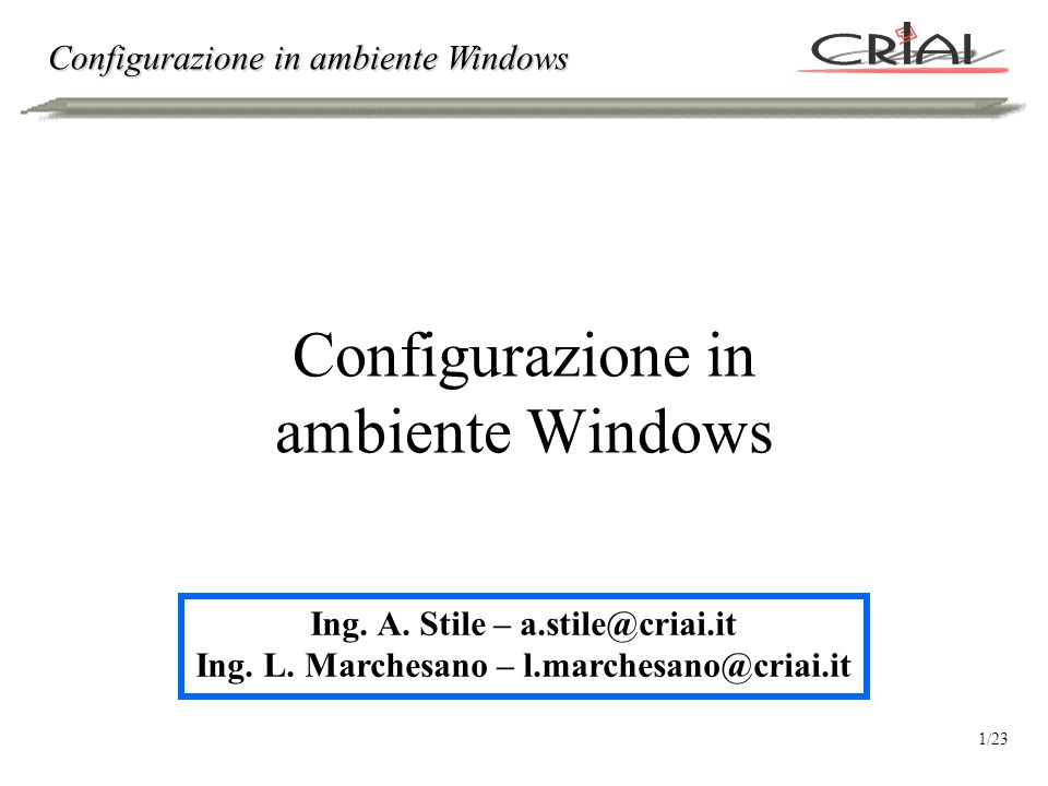 Configurazione in ambiente Windows Ing. A. Stile – a.stile@criai.it Ing.