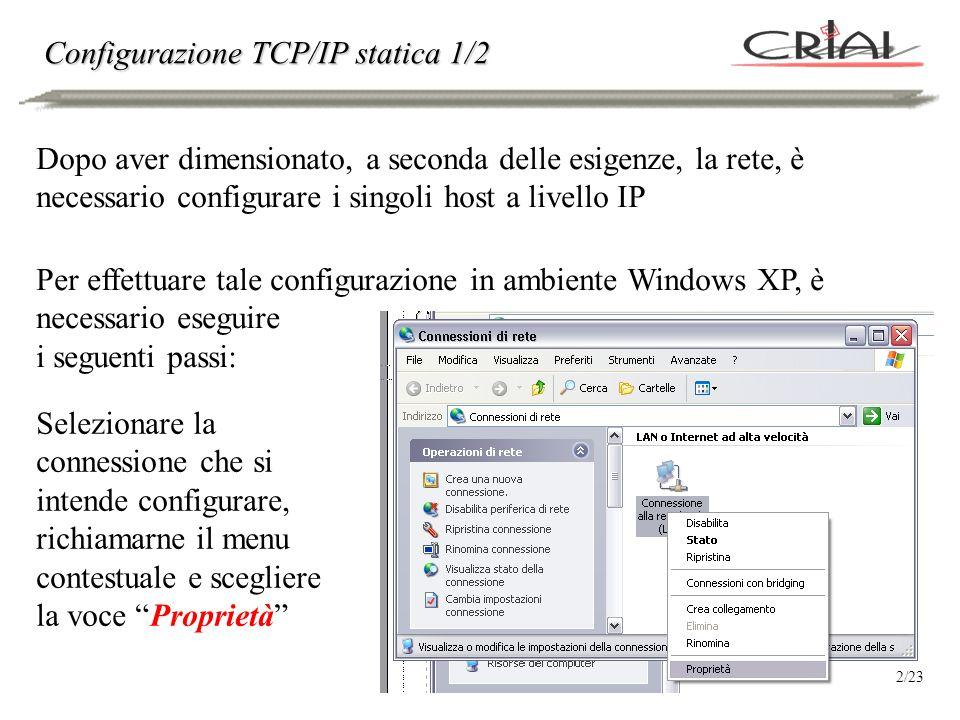 Configurazione TCP/IP statica 2/2 Selezionare la voce Protocollo Internet (TCP/IP) e scegliere la voce Proprietà 3/23