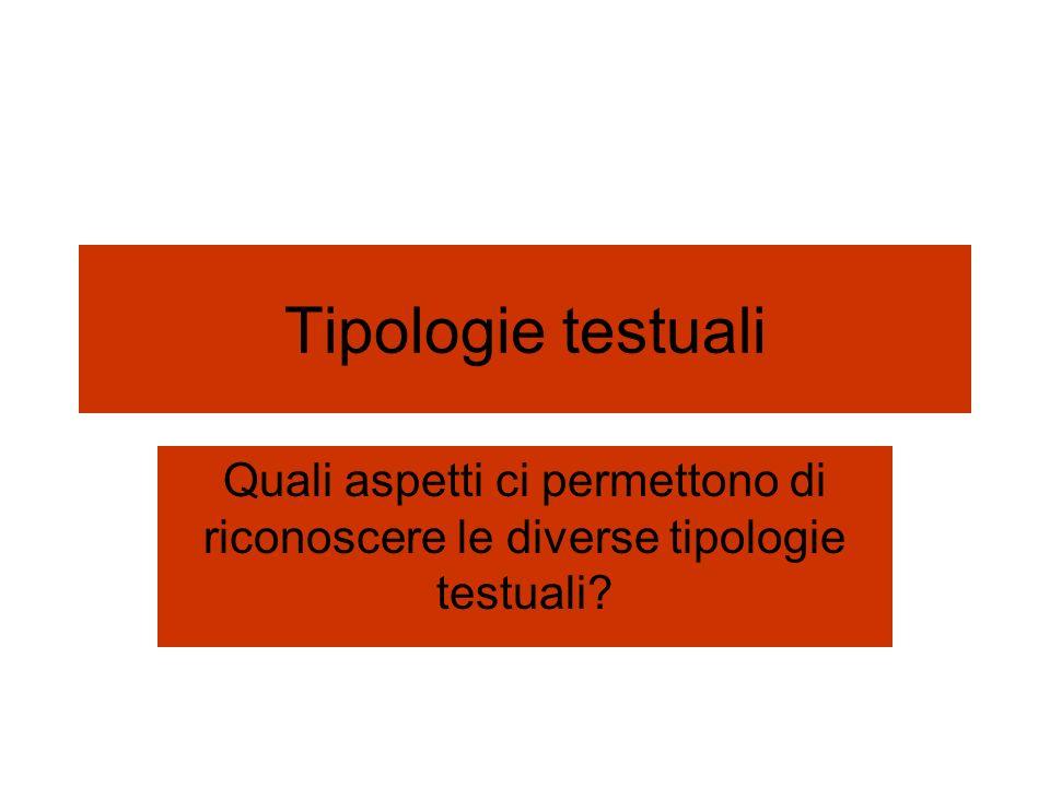 Tipologie testuali Quali aspetti ci permettono di riconoscere le diverse tipologie testuali?