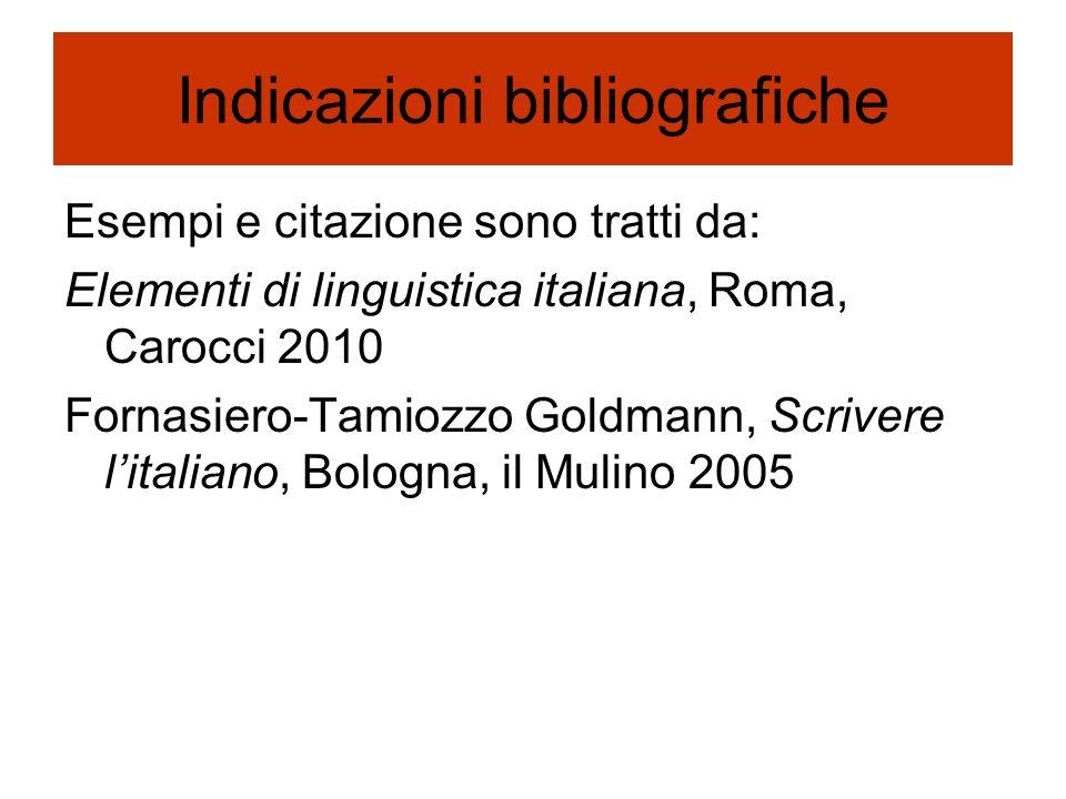 Indicazioni bibliografiche Esempi e citazione sono tratti da: Elementi di linguistica italiana, Roma, Carocci 2010 Fornasiero-Tamiozzo Goldmann, Scriv