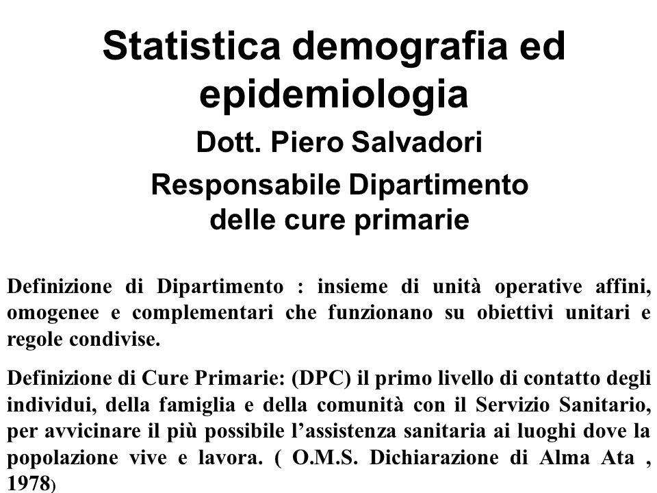 Statistica demografia ed epidemiologia Dott. Piero Salvadori Responsabile Dipartimento delle cure primarie Definizione di Dipartimento : insieme di un