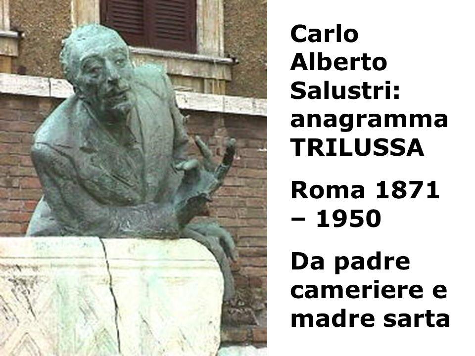 Carlo Alberto Salustri: anagramma TRILUSSA Roma 1871 – 1950 Da padre cameriere e madre sarta