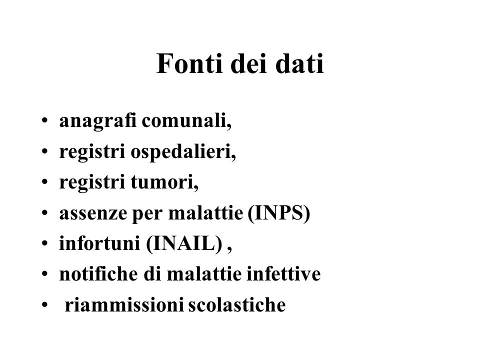 Fonti dei dati anagrafi comunali, registri ospedalieri, registri tumori, assenze per malattie (INPS) infortuni (INAIL), notifiche di malattie infettiv