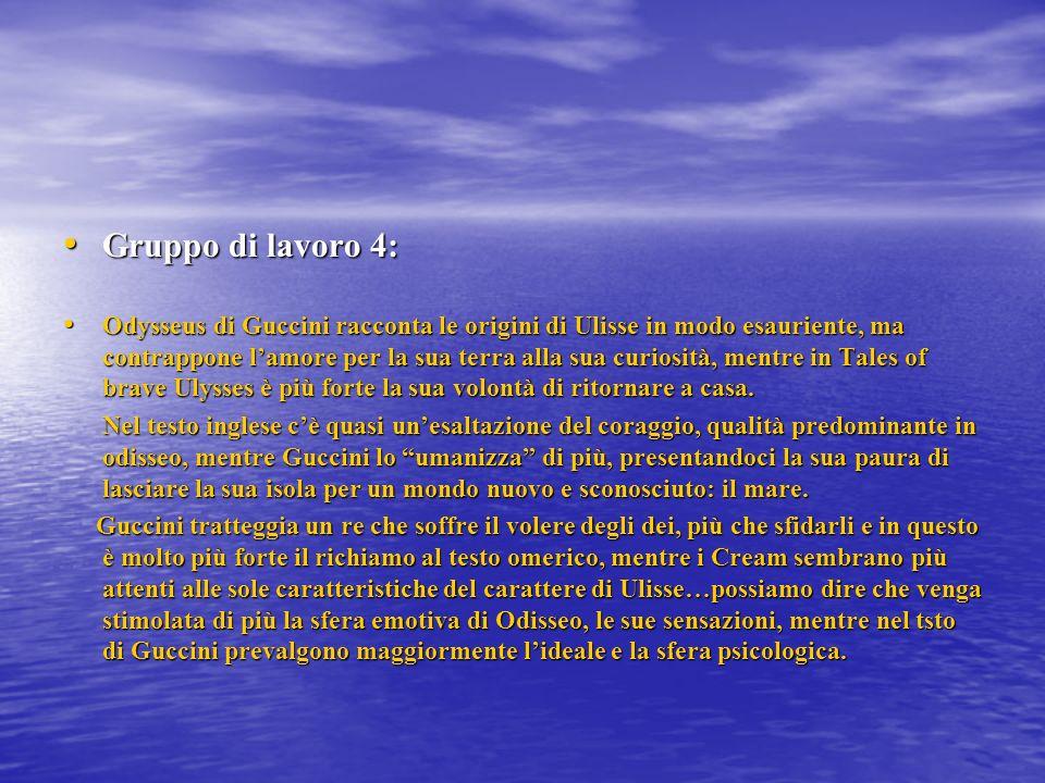 Gruppo di lavoro 4: Gruppo di lavoro 4: Odysseus di Guccini racconta le origini di Ulisse in modo esauriente, ma contrappone lamore per la sua terra a