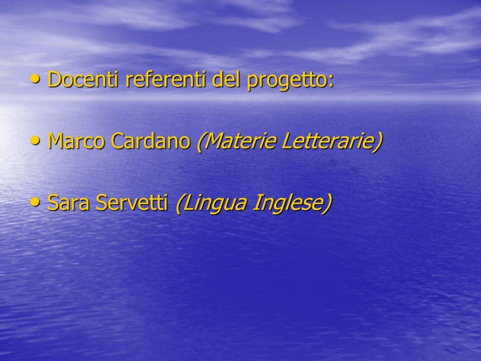 Docenti referenti del progetto: Docenti referenti del progetto: Marco Cardano (Materie Letterarie) Marco Cardano (Materie Letterarie) Sara Servetti (L